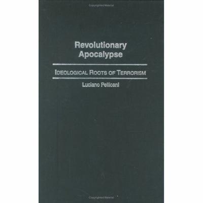 Revolutionary Apocalypse Ideological Roots of Terrorism