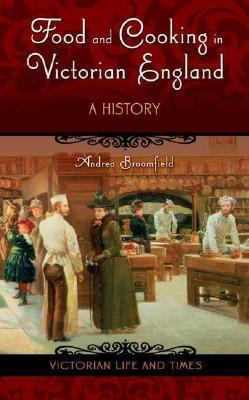 Food and Cooking in Victorian England A History