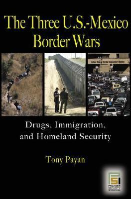Three U.S.-Mexico Border Wars Drugs, Immigration, And Homeland Security