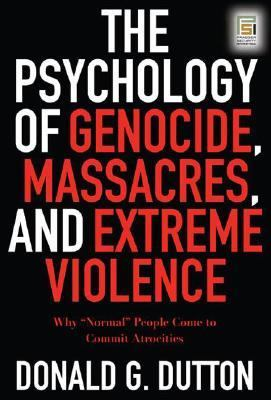 Psychology of Genocide, Massacres, and Extreme Violence How 'normal' People Come to Commit Atrocities