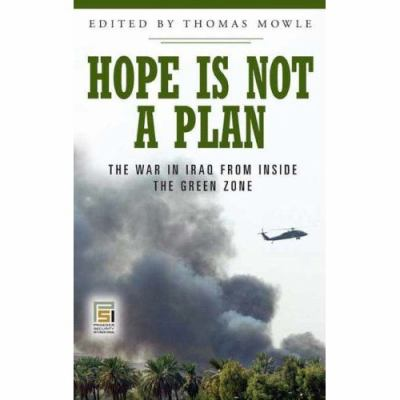 Hope Is Not a Plan The War in Iraq from Inside the Green Zone