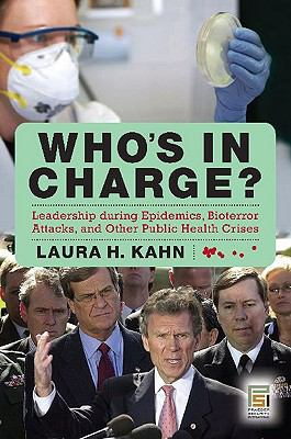 Who's In Charge?: Leadership during Epidemics, Bioterror Attacks, and Other Public Health Crises (Praeger Security International)