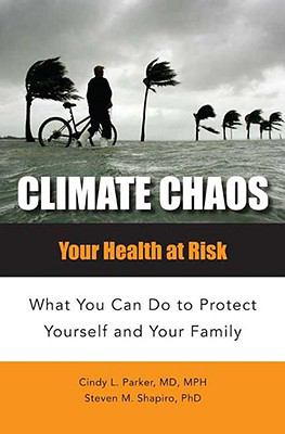 Climate Chaos: Your Health at Risk: What You Can Do to Protect Yourself and Your Family