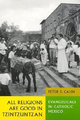 All Religions Are Good in Tzintzuntzan Evangelicals in Catholic Mexico
