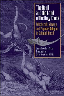 Devil and the Land of the Holy Cross Witchcraft, Slavery, and Popular Religion in Colonial Brazil
