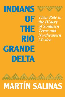 Indians of the Rio Grande Delta: Their Role in the History of Southern Texas and Northeastern Mexico