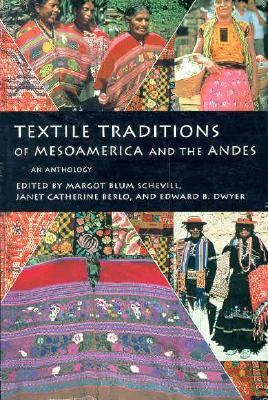 Textile Traditions of Mesoamerica and the Andes An Anthology