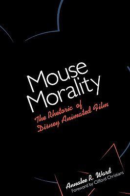 Mouse Morality The Rhetoric of Disney Animated Film
