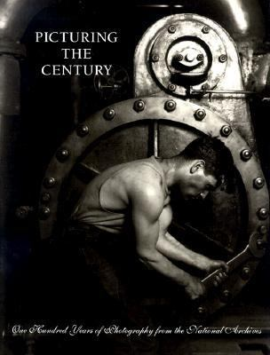 Picturing the Century One Hundred Years of Photography from the National Archives