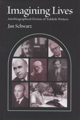 Imagining Lives Autobiographical Fiction of Yiddish Writers