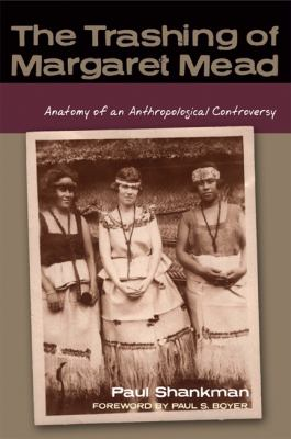 The Trashing of Margaret Mead: Anatomy of an Anthropological Controversy (Studies in American Thought and Culture)