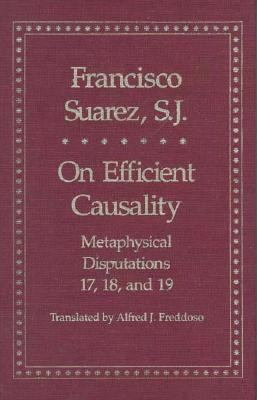 On Efficient Causality Metaphysical Disputations 17, 18, and 19
