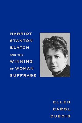 Harriot Stanton Blatch and the Winning of Woman Suffrage
