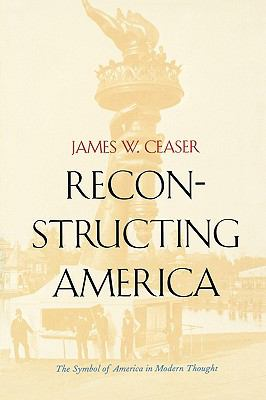 Reconstructing America The Symbol of America in Modern Thought