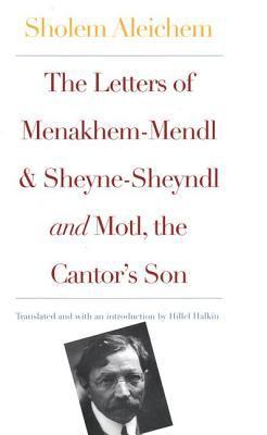 Letters of Menakhem-Mendl and Sheyne-Sheyndl and Motl, the Cantor's Son And, Motl, the Cantor's Son