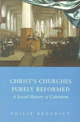 Christ's Churches Purely Reformed A Social History of Calvinism