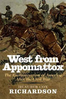 West from Appomattox The Reconstruction of America After the Civil War