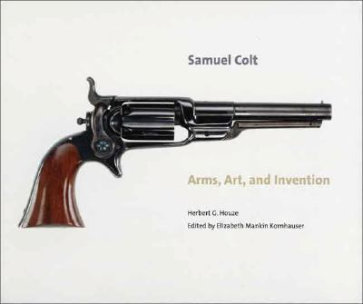 Samuel Colt Arms, Art, And Invention