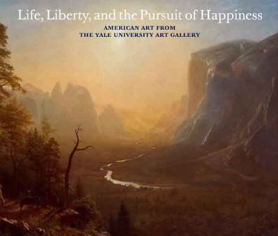 Life, Liberty, and the Pursuit of Happiness: Art and the American Experience, 1660-1900