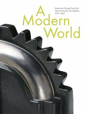 A Modern World: American Design from the Yale University Art Gallery, 1920-1950