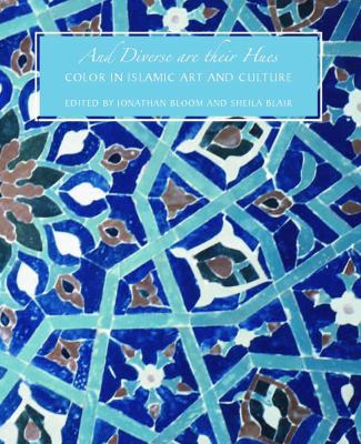And Diverse Are Their Hues: Color in Islamic Art and Culture (The Biennial Hamad bin Khalifa Symposium on Islamic Art)