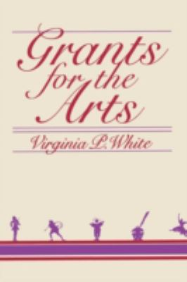 Grants for the Arts - Virginia P. White - Hardcover