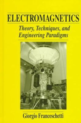 Electromagnetics Theory, Techniques, and Engineering Paradigms