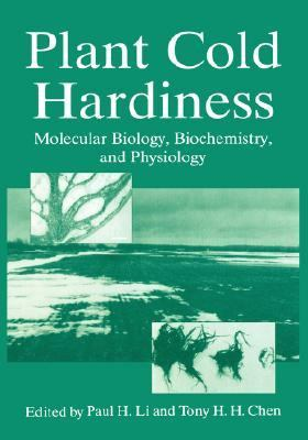 Plant Cold Hardiness Molecular Biology, Biochemistry, and Physiology