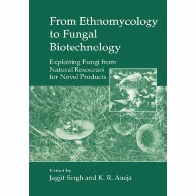 From Ethnomycology to Fungal Biotechnology Exploiting Fungi from Natural Resources for Novel Products