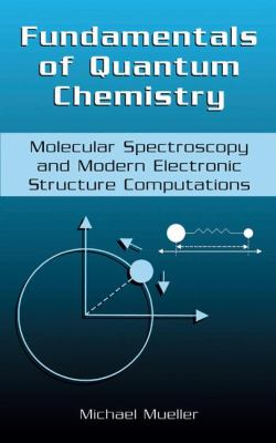 Fundamentals of Quantum Chemistry Molecular Spectroscopy and Modern Electronic Structure Computations
