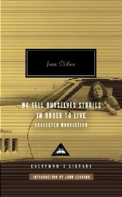 We Tell Ourselves Stories in Order to Live Collected Nonfiction