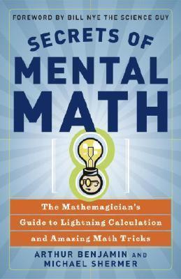 Secrets of Mental Math The Mathemagician's Secrets of Lightning Calculation & Mental Math Tricks