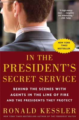 In the President's Secret Service : Behind the Scenes with Agents in the Line of Fire and the Presidents They Protect
