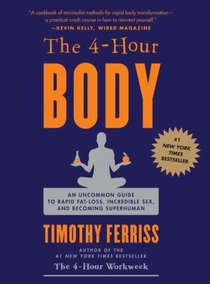 4-Hour Body : An Uncommon Guide to Rapid Fat-Loss, Incredible Sex, and Becoming Superhuman