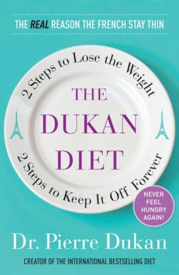 Dukan Diet : 2 Steps to Lose the Weight, 2 Steps to Keep It off Forever