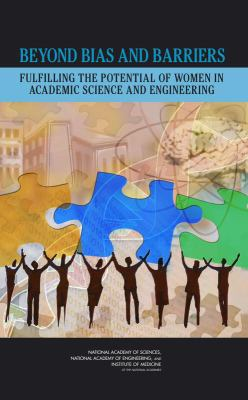 Beyond Bias and Barriers Fulfilling the Potential of Women in Academic Science and Engineering