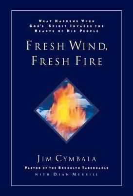 Fresh Wind, Fresh Fire What Happens When God's Spirit Invades the Heart of His People
