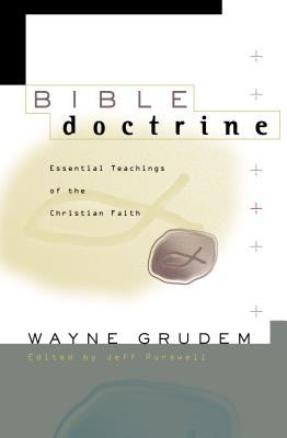 Bible Doctrine Essential Teachings of the Christian Faith