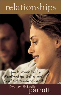 Relationships How to Make Bad Relationships Better and Good Relationships Great