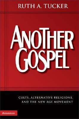 Another Gospel CULTS, ALTERNATIVE RELIGIONS, AND THE NEW AGE MOVEMENT