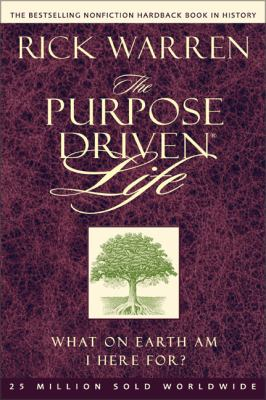 Purpose Driven Life What on Earth Am I Here For?