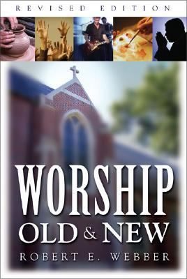 Worship Old & New A Biblical, Historical, and Practical Introduction