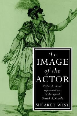 Image of the Actor Verbal and Visual Representation in the Age of Garrick and Kemble