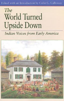 World Turned Upside Down Indian Voices from Early America