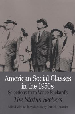 American Social Classes in the 1950s Selections from Vance Packard's the Status Seekers
