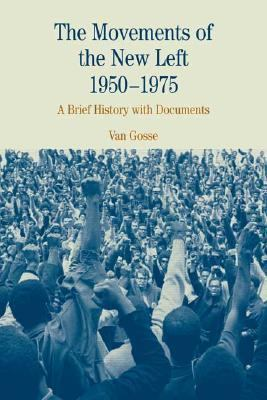 Movements Of The New Left, 1950-1975 A Brief History With Documents