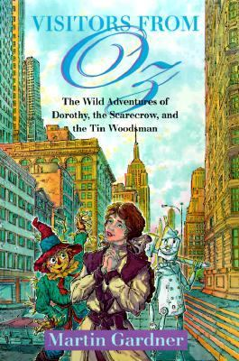 Visitors from Oz: The Wild Adventures of Dorothy, the Scarecrow, and the Tin Woodman in the United States