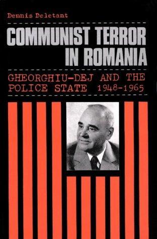 Communist Terror in Romania: Gheorghiu-Dej and the Police State, 1948-1965