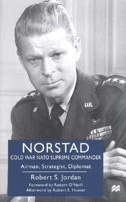 Norstad Cold-War NATO Supreme Commander Airman, Strategist, Diplomat