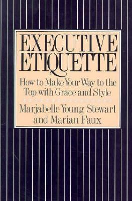Executive Etiquette How to Make Your Way to the Top With Grace and Style